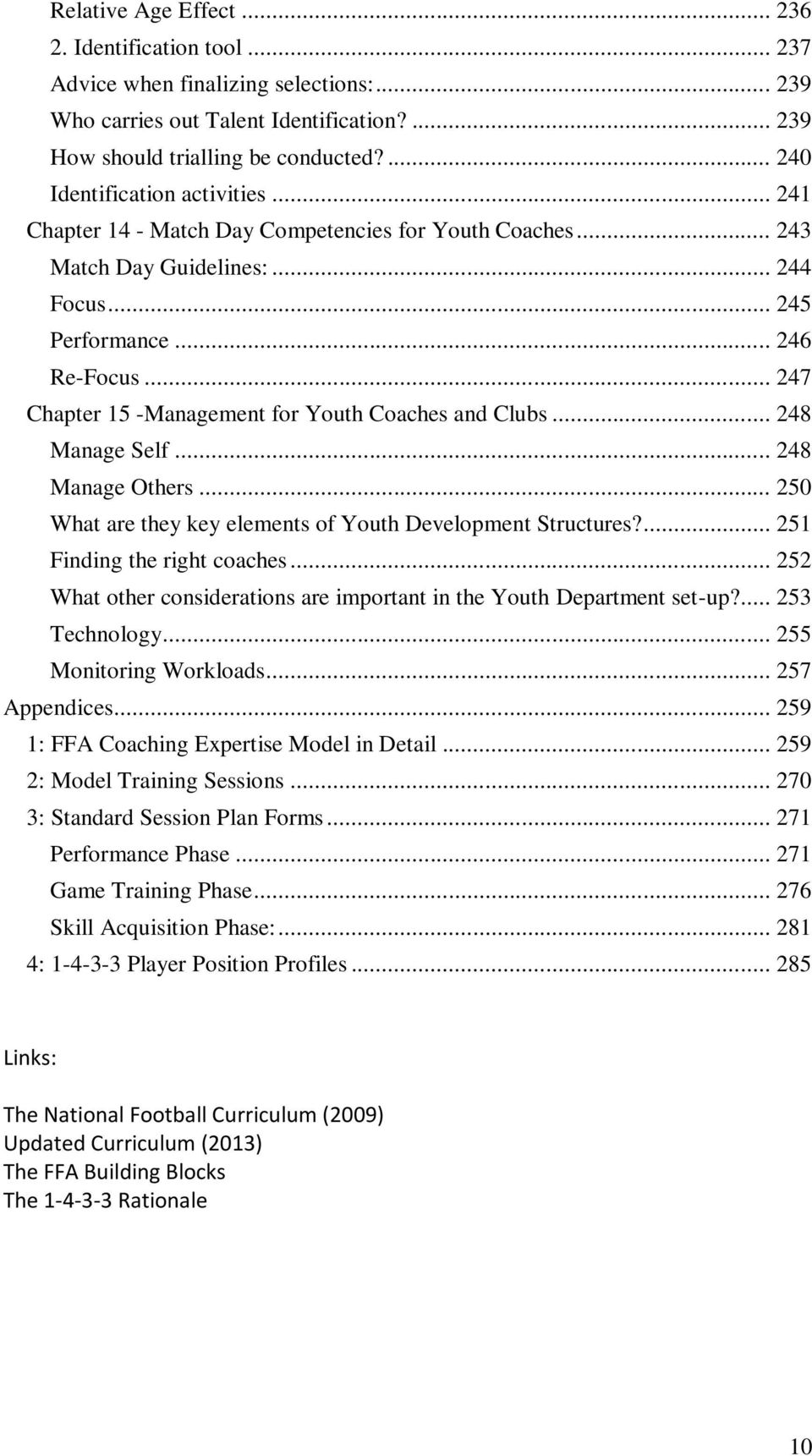 .. 247 Chapter 15 -Management for Youth Coaches and Clubs... 248 Manage Self... 248 Manage Others... 250 What are they key elements of Youth Development Structures?... 251 Finding the right coaches.
