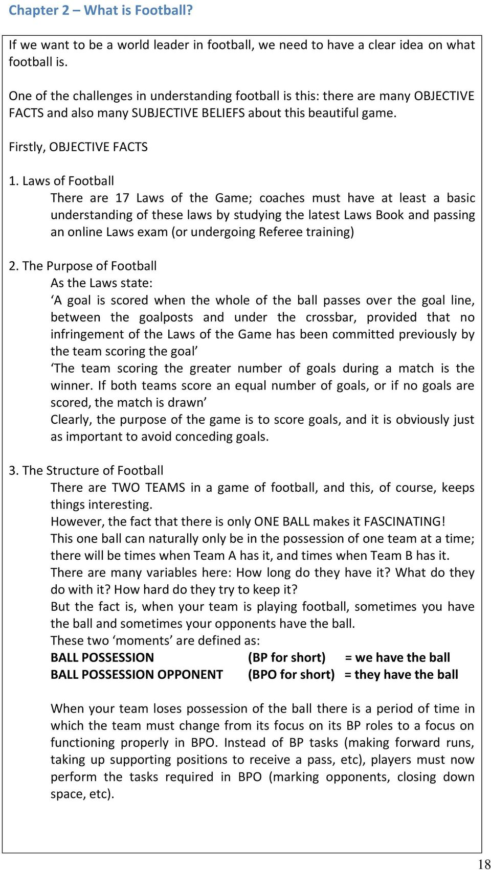 Laws of Football There are 17 Laws of the Game; coaches must have at least a basic understanding of these laws by studying the latest Laws Book and passing an online Laws exam (or undergoing Referee