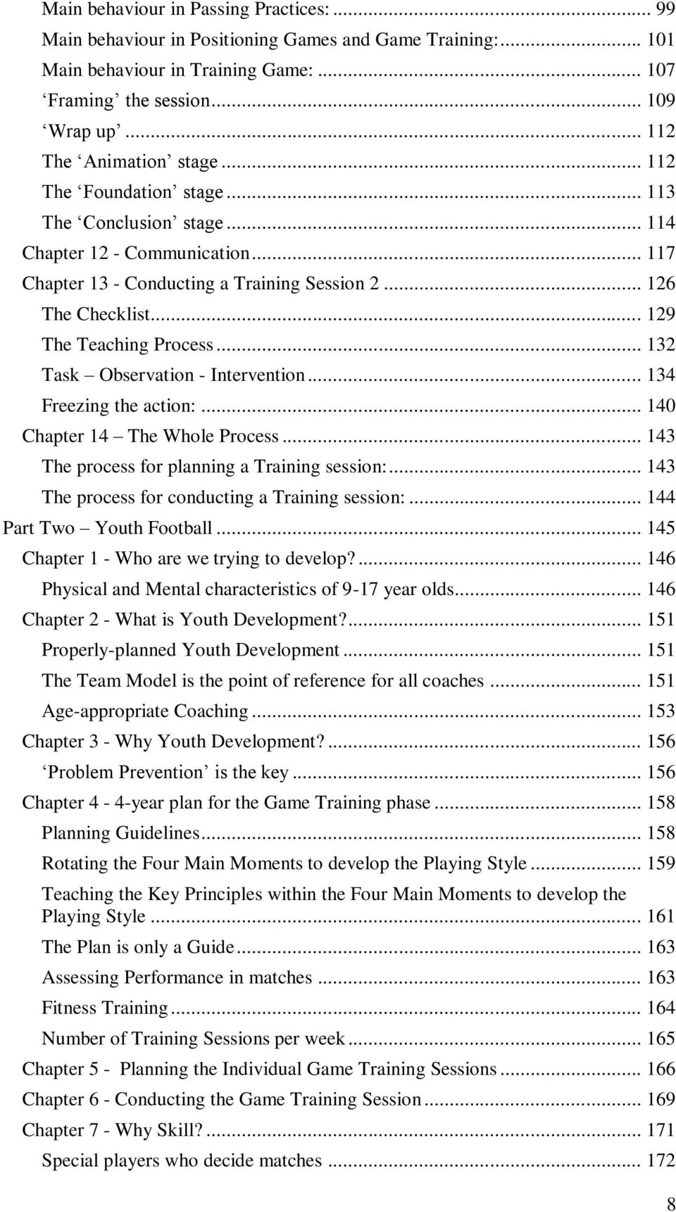.. 129 The Teaching Process... 132 Task Observation - Intervention... 134 Freezing the action:... 140 Chapter 14 The Whole Process... 143 The process for planning a Training session:.