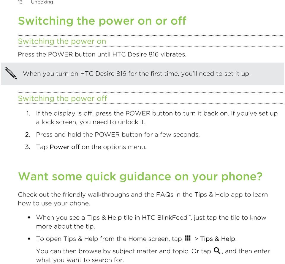Press and hold the POWER button for a few seconds. 3. Tap Power off on the options menu. Want some quick guidance on your phone?