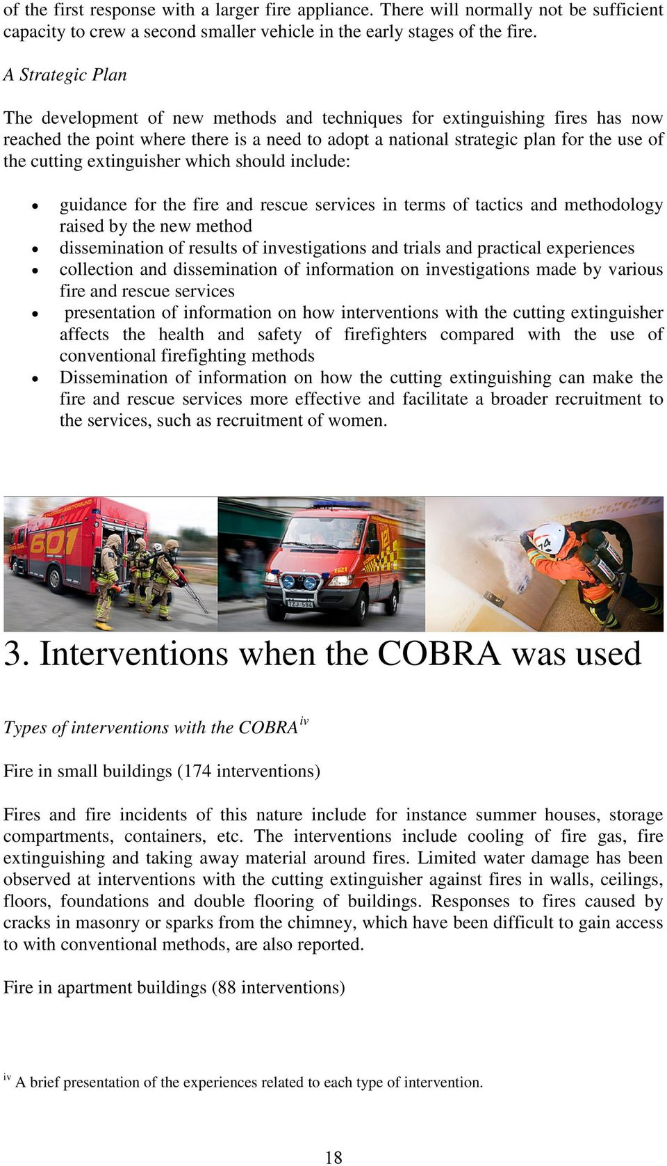 extinguisher which should include: guidance for the fire and rescue services in terms of tactics and methodology raised by the new method dissemination of results of investigations and trials and