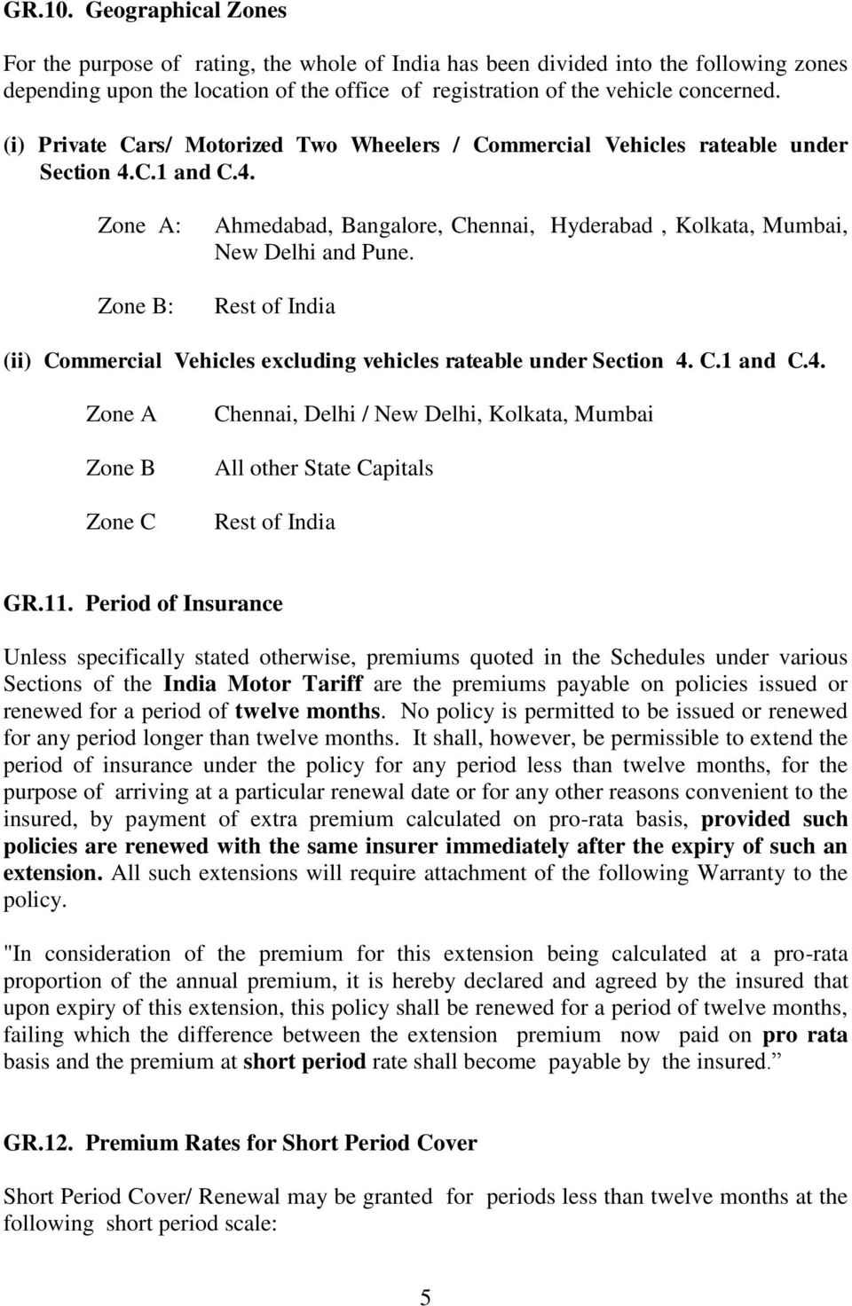 Rest of India (ii) Commercial Vehicles excluding vehicles rateable under Section 4. C.1 and C.4. Zone A Zone B Zone C Chennai, Delhi / New Delhi, Kolkata, Mumbai All other State Capitals Rest of India GR.