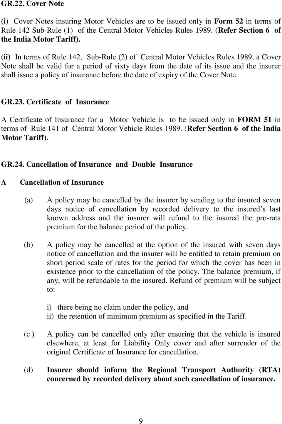 (ii) In terms of Rule 142, Sub-Rule (2) of Central Motor Vehicles Rules 1989, a Cover Note shall be valid for a period of sixty days from the date of its issue and the insurer shall issue a policy of