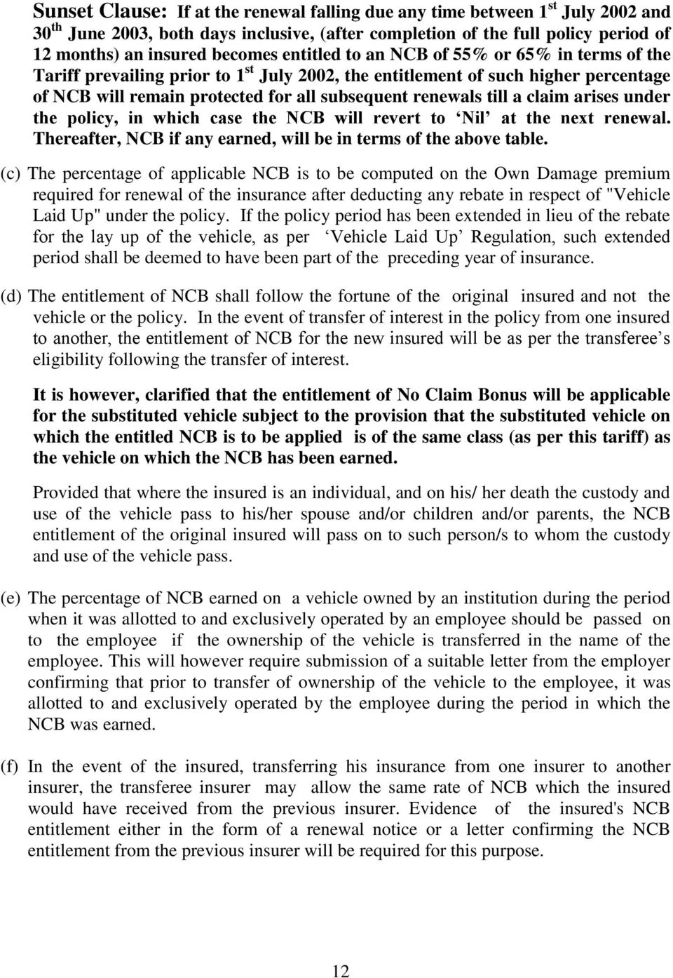 claim arises under the policy, in which case the NCB will revert to Nil at the next renewal. Thereafter, NCB if any earned, will be in terms of the above table.