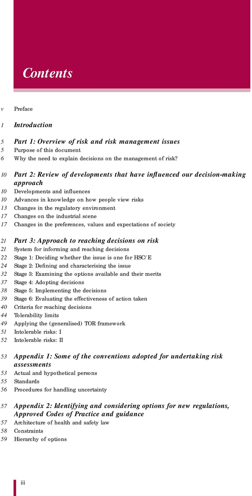 environment 17 Changes on the industrial scene 17 Changes in the preferences, values and expectations of society 21 Part 3: Approach to reaching decisions on risk 21 System for informing and reaching
