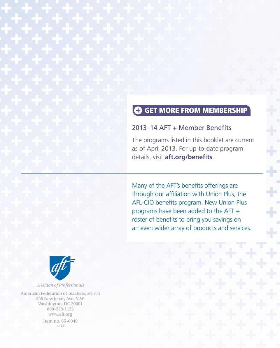 Many of the AFT s benefits offerings are through our affiliation with Union Plus, the AFL-CIO benefits