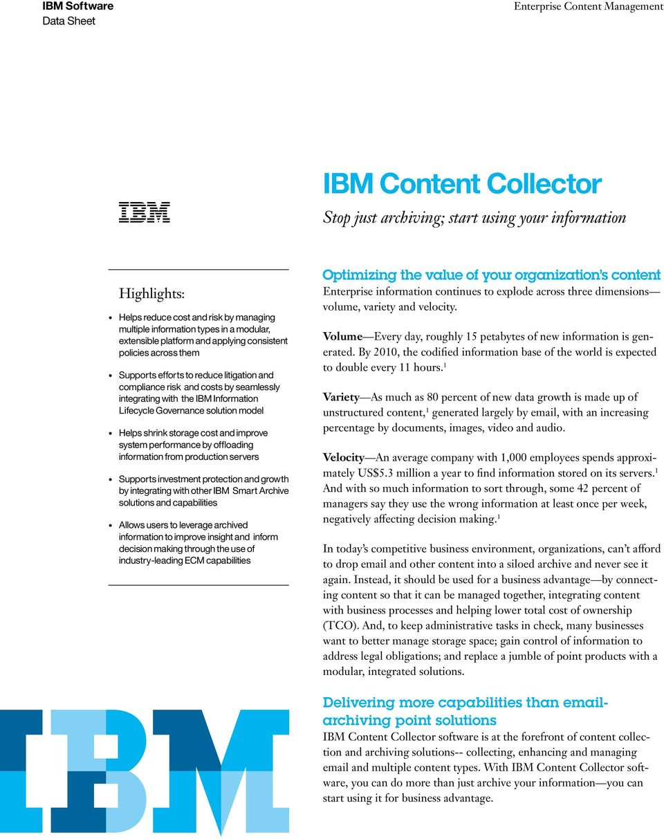 storage cost and improve system performance by offloading information from production servers Supports investment protection and growth by integrating with other IBM Smart Archive solutions and