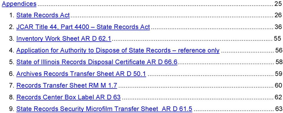 State of Illinois Records Disposal Certificate AR D 66.6... 58 6. Archives Records Transfer Sheet AR D 50.1... 59 7.