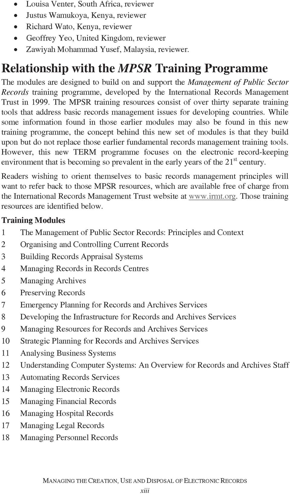 Management Trust in 1999. The MPSR training resources consist of over thirty separate training tools that address basic records management issues for developing countries.