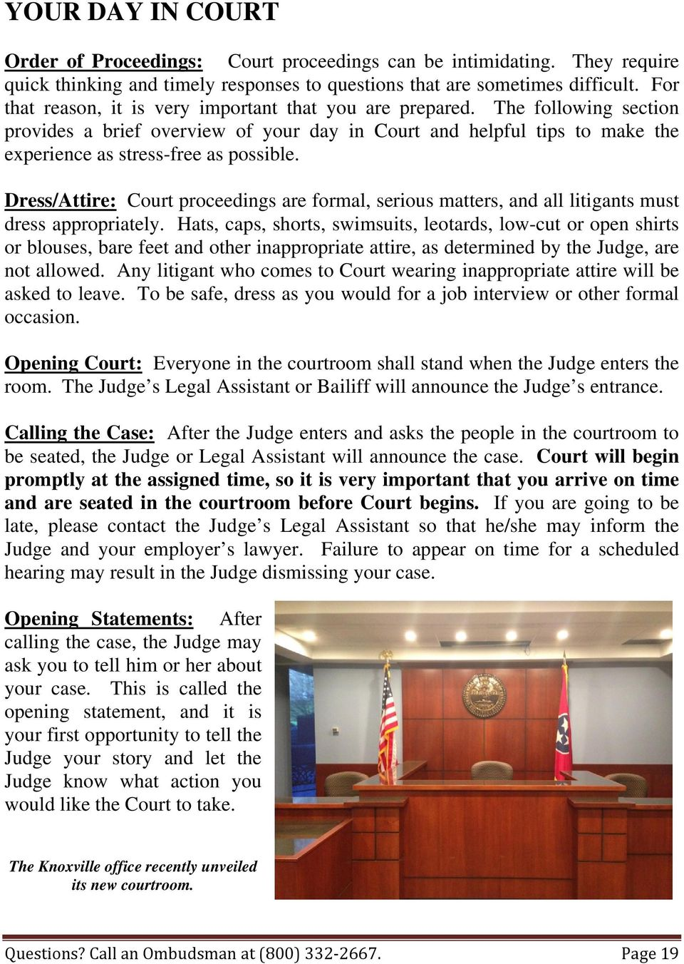 Dress/Attire: Court proceedings are formal, serious matters, and all litigants must dress appropriately.