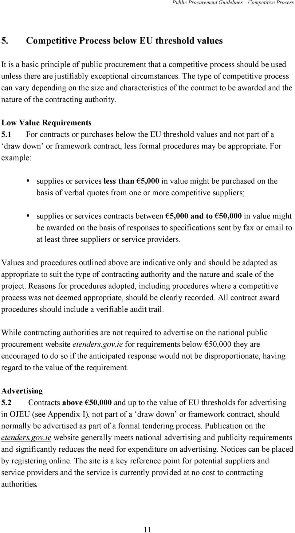 1 For contracts or purchases below the EU threshold values and not part of a draw down or framework contract, less formal procedures may be appropriate.