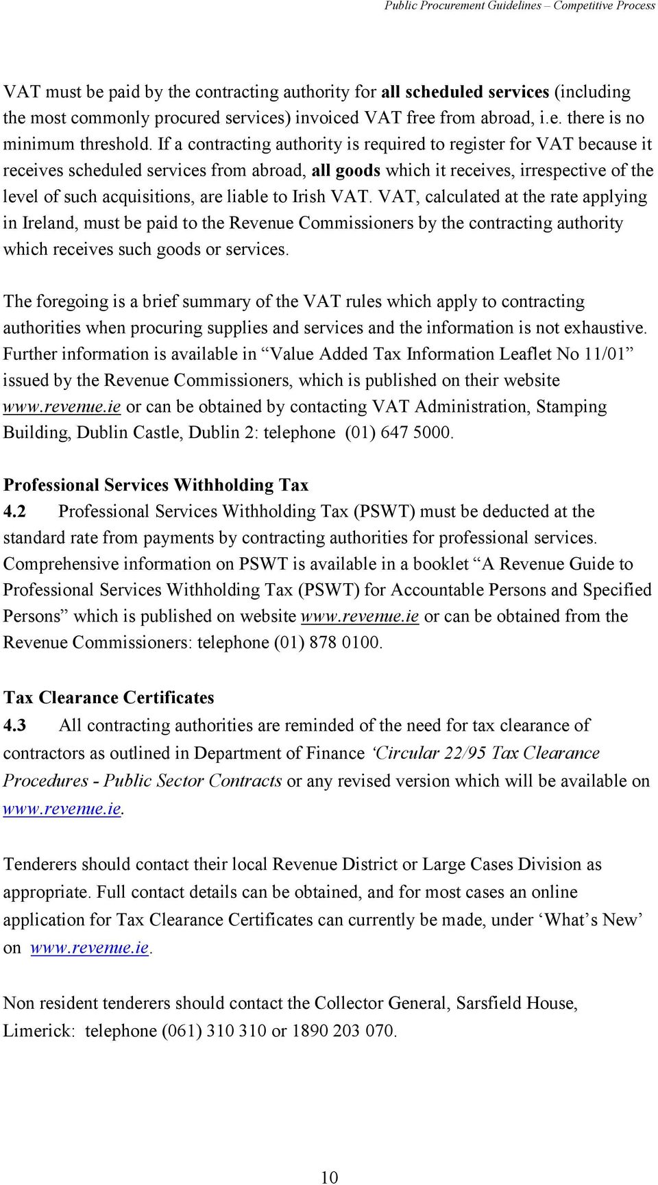 to Irish VAT. VAT, calculated at the rate applying in Ireland, must be paid to the Revenue Commissioners by the contracting authority which receives such goods or services.