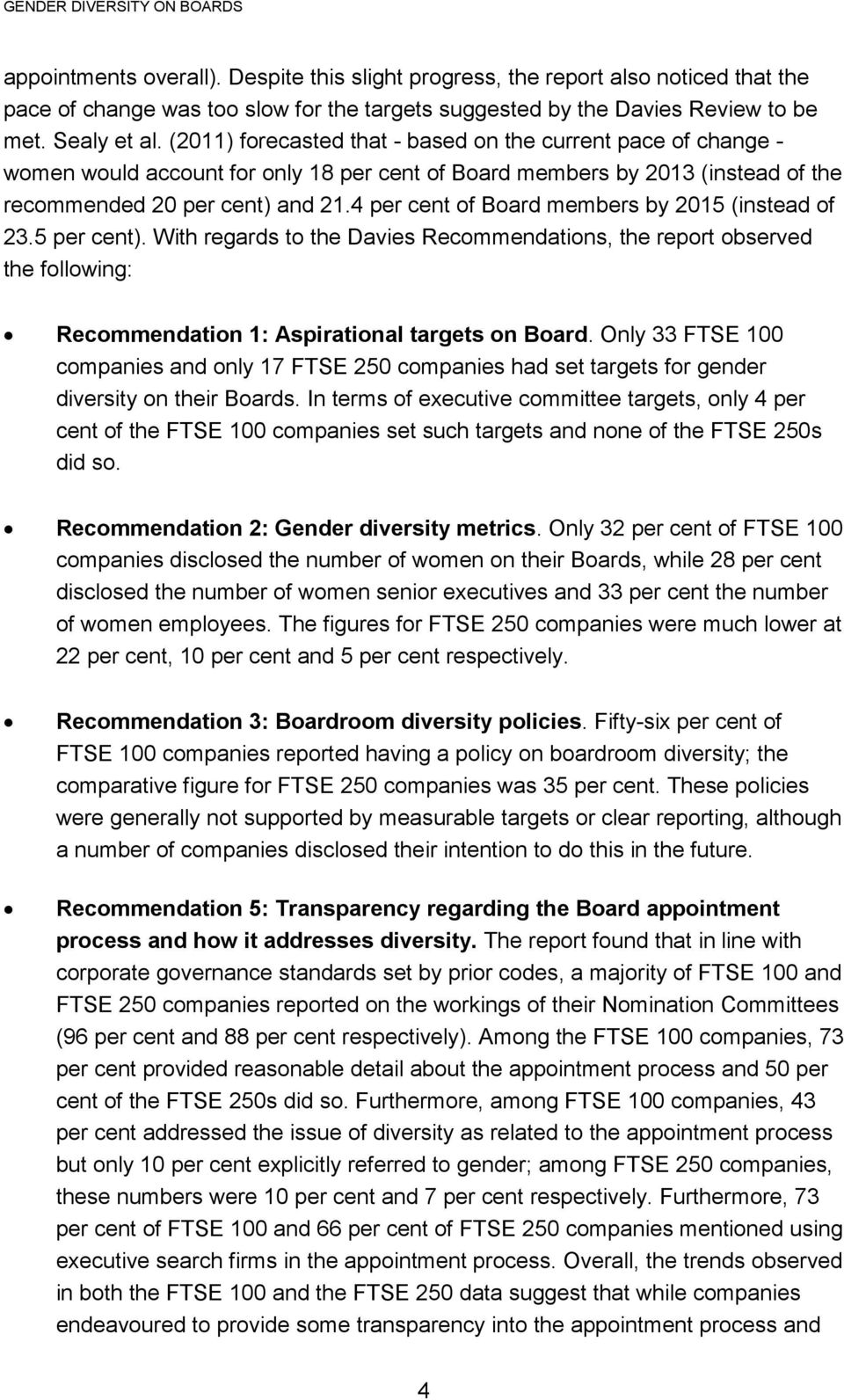 4 per cent of Board members by 2015 (instead of 23.5 per cent). With regards to the Davies Recommendations, the report observed the following: Recommendation 1: Aspirational targets on Board.