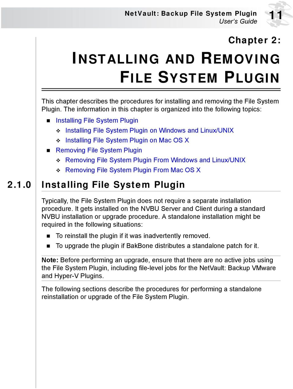 Removing File System Plugin Removing File System Plugin From Windows and Linux/UNIX Removing File System Plugin From Mac OS X 2.1.