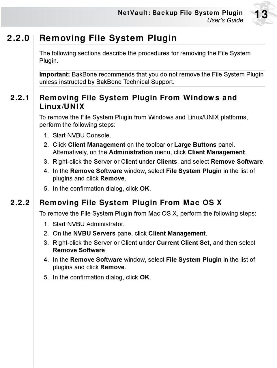 2.1 Removing File System Plugin From Windows and Linux/UNIX To remove the File System Plugin from Windows and Linux/UNIX platforms, perform the following steps: 1. Start NVBU Console. 2.