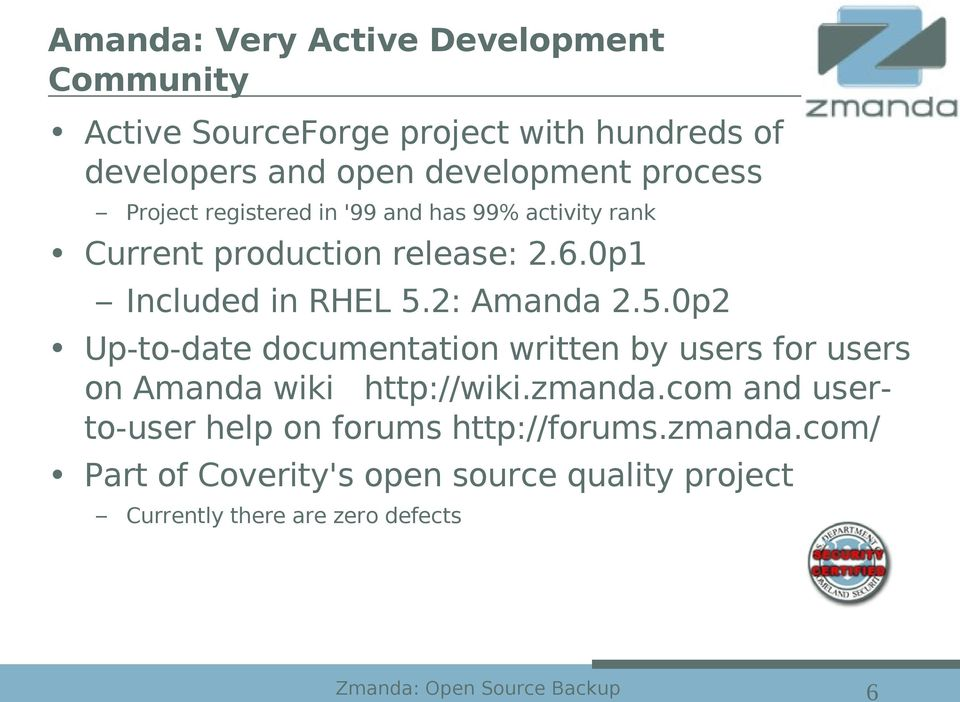 2: Amanda 2.5.0p2 Up-to-date documentation written by users for users on Amanda wiki http://wiki.zmanda.