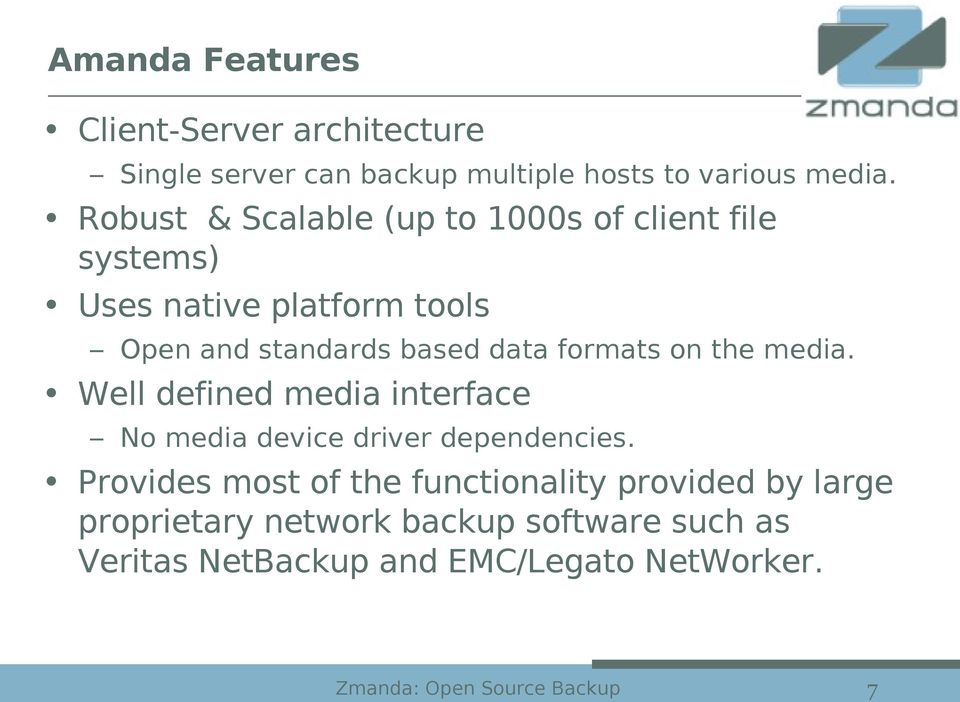 formats on the media. Well defined media interface No media device driver dependencies.