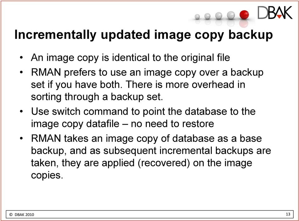 Use switch command to point the database to the image copy datafile no need to restore RMAN takes an image copy of