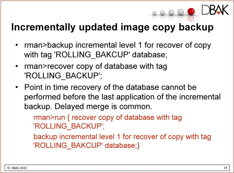 performed before the last application of the incremental backup. Delayed merge is common.