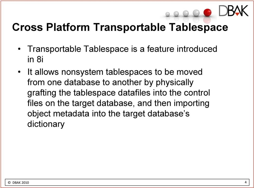 another by physically grafting the tablespace datafiles into the control files on the