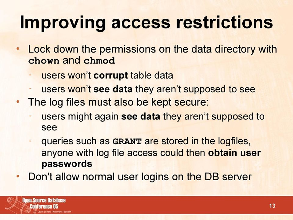 secure: users might again see data they aren t supposed to see queries such as GRANT are stored in the