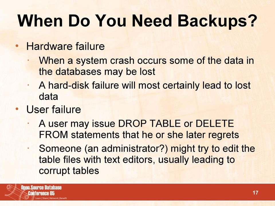 hard-disk failure will most certainly lead to lost data User failure A user may issue DROP TABLE