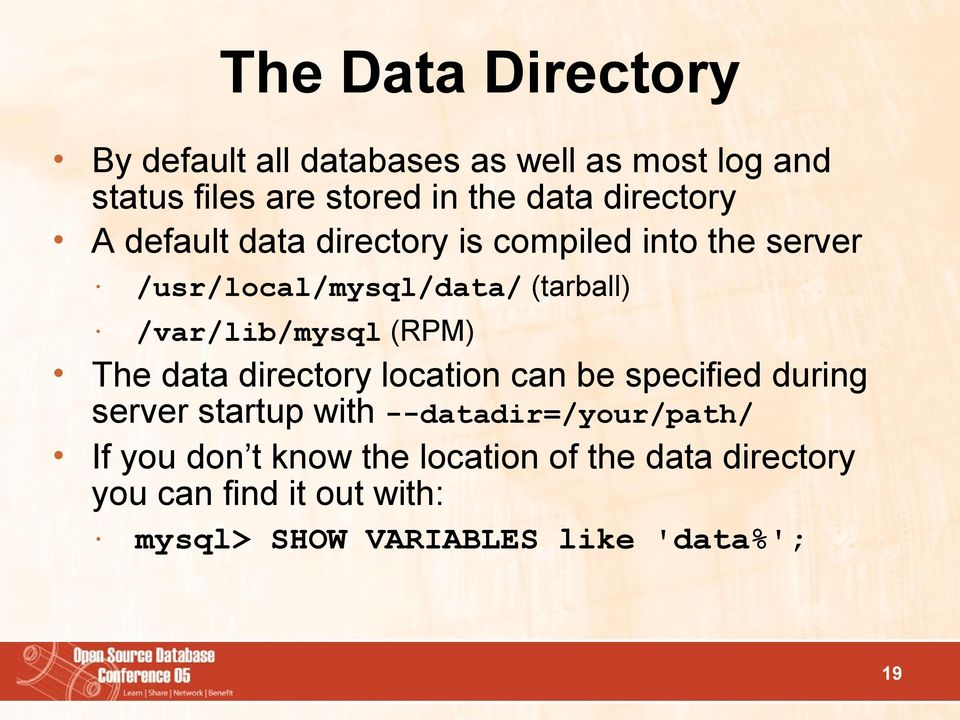 /var/lib/mysql (RPM) The data directory location can be specified during server startup with