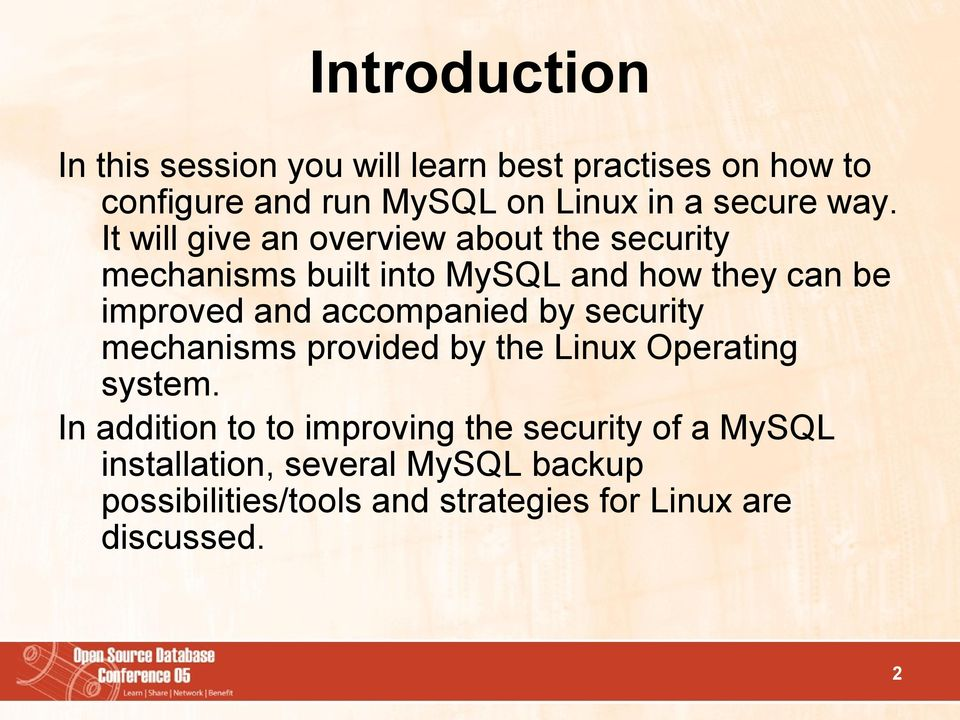 It will give an overview about the security mechanisms built into MySQL and how they can be improved and