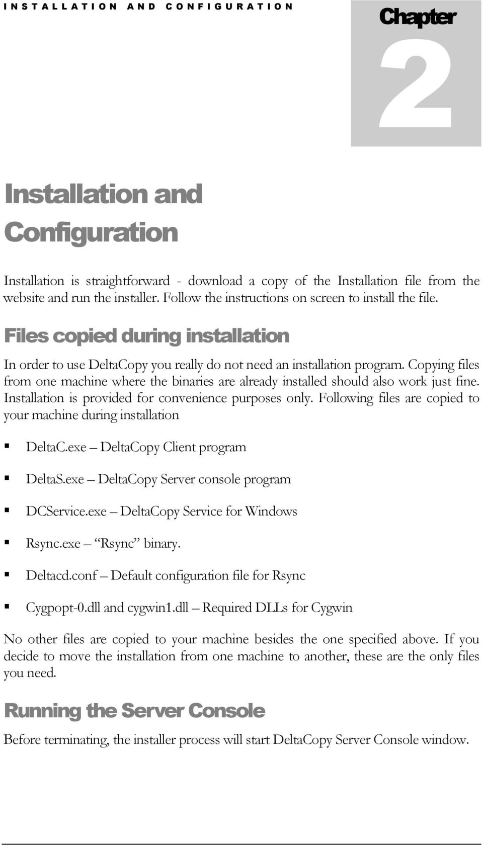 Copying files from one machine where the binaries are already installed should also work just fine. Installation is provided for convenience purposes only.