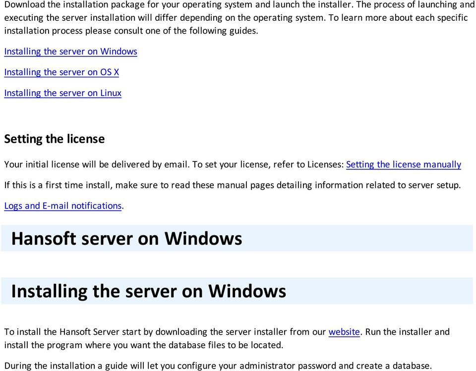 Installing the server on Windows Installing the server on OS X Installing the server on Linux Setting the license Your initial license will be delivered by email.