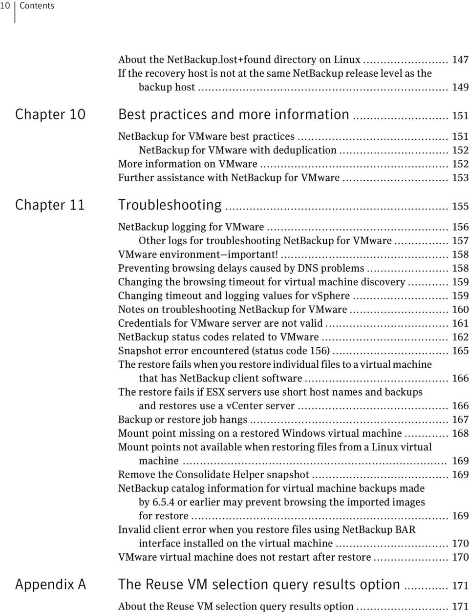 .. 152 Further assistance with NetBackup for VMware... 153 Chapter 11 Troubleshooting... 155 NetBackup logging for VMware... 156 Other logs for troubleshooting NetBackup for VMware.