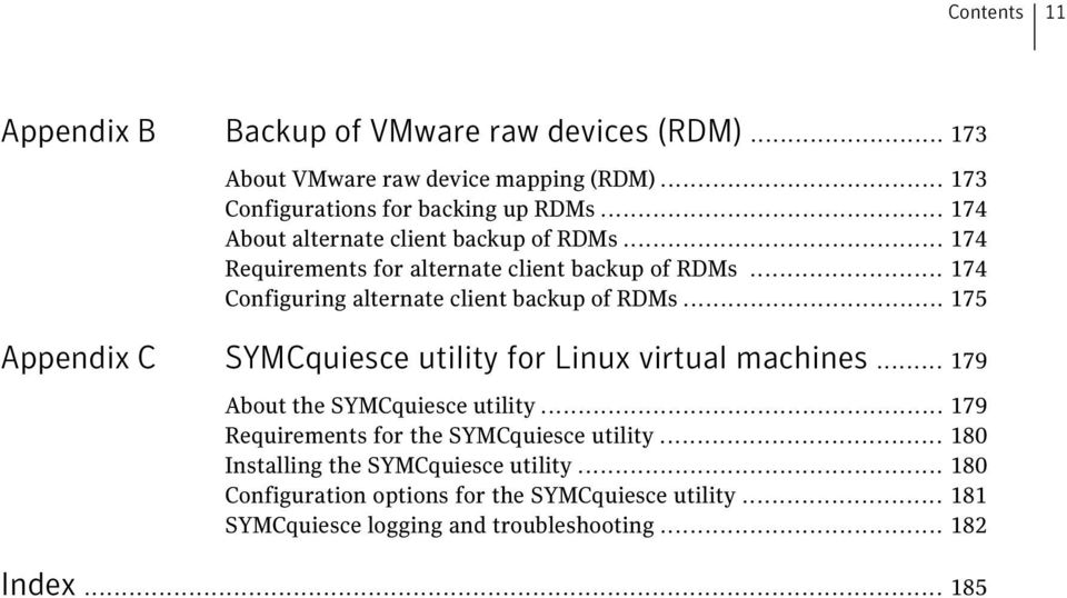.. 175 Appendix C SYMCquiesce utility for Linux virtual machines... 179 About the SYMCquiesce utility... 179 Requirements for the SYMCquiesce utility.