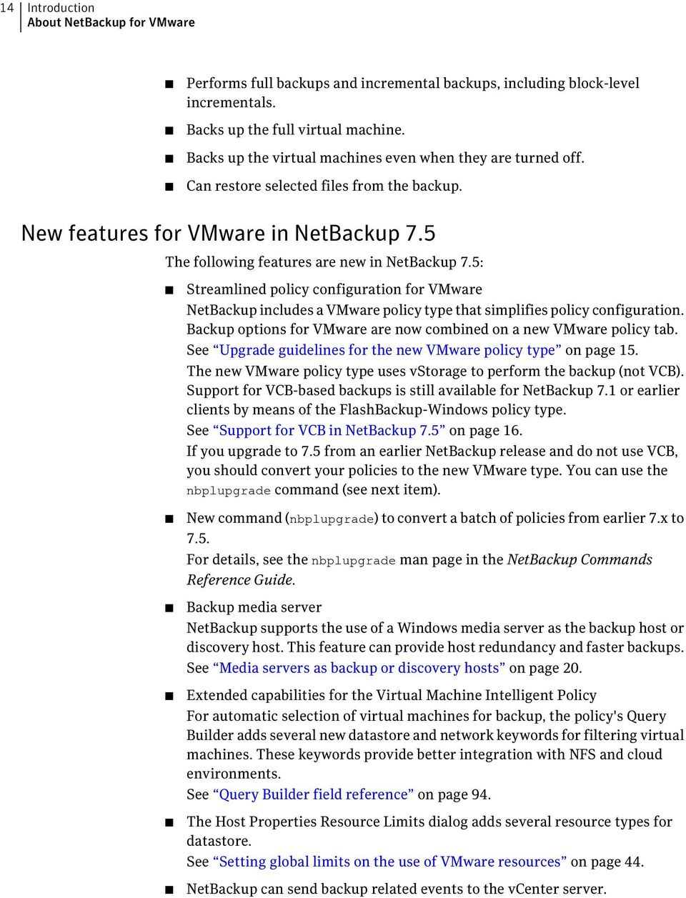 5: Streamlined policy configuration for VMware NetBackup includes a VMware policy type that simplifies policy configuration. Backup options for VMware are now combined on a new VMware policy tab.