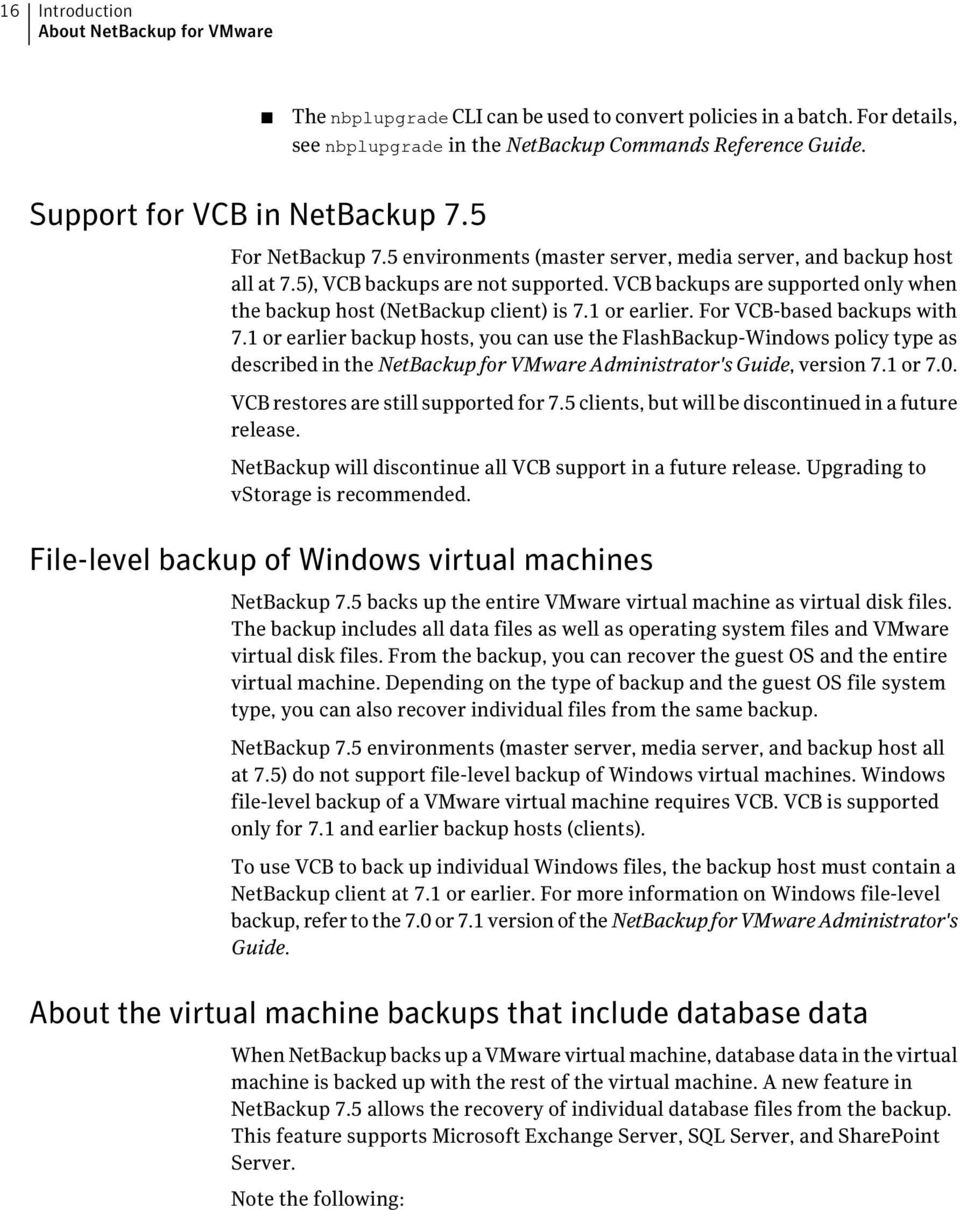 VCB backups are supported only when the backup host (NetBackup client) is 7.1 or earlier. For VCB-based backups with 7.