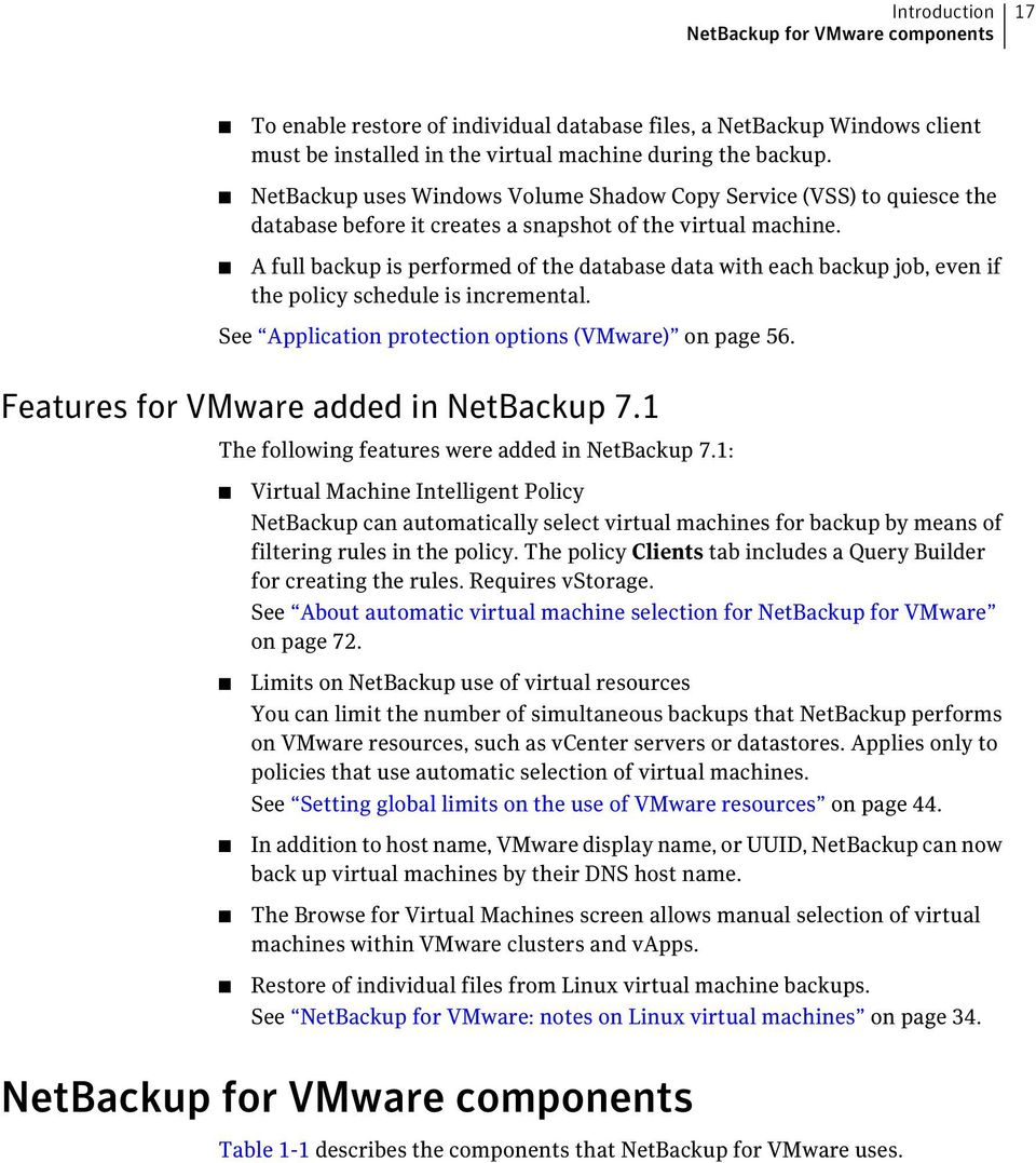 A full backup is performed of the database data with each backup job, even if the policy schedule is incremental. See Application protection options (VMware) on page 56.
