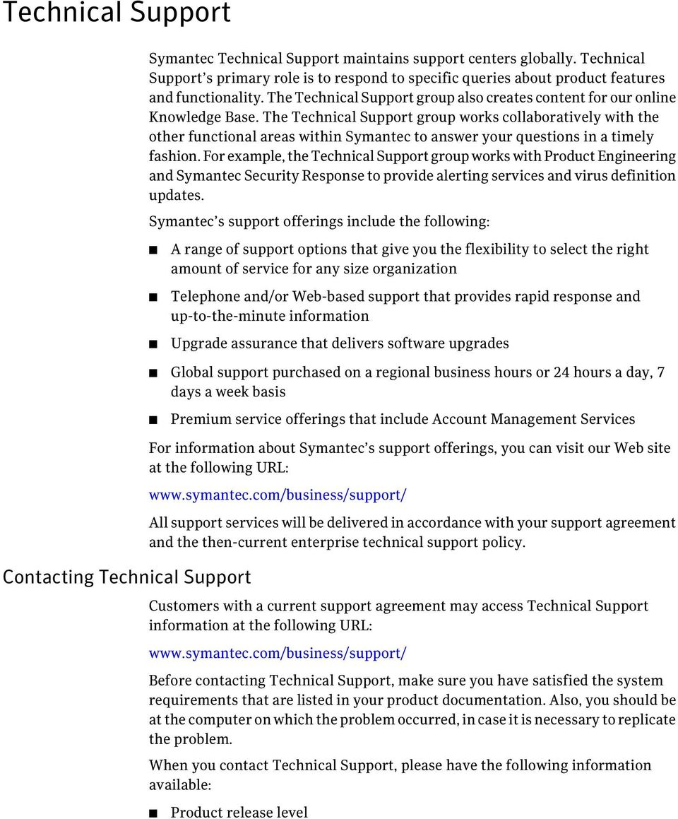 The Technical Support group works collaboratively with the other functional areas within Symantec to answer your questions in a timely fashion.