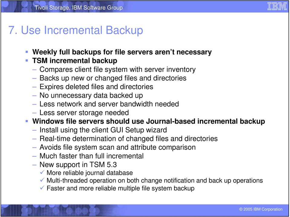 Journal-based incremental backup Install using the client GUI Setup wizard Real-time determination of changed files and directories Avoids file system scan and attribute comparison Much