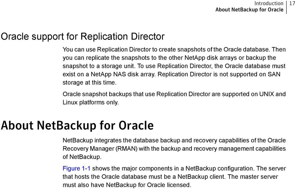 Replication Director is not supported on SAN storage at this time. Oracle snapshot backups that use Replication Director are supported on UNIX and Linux platforms only.