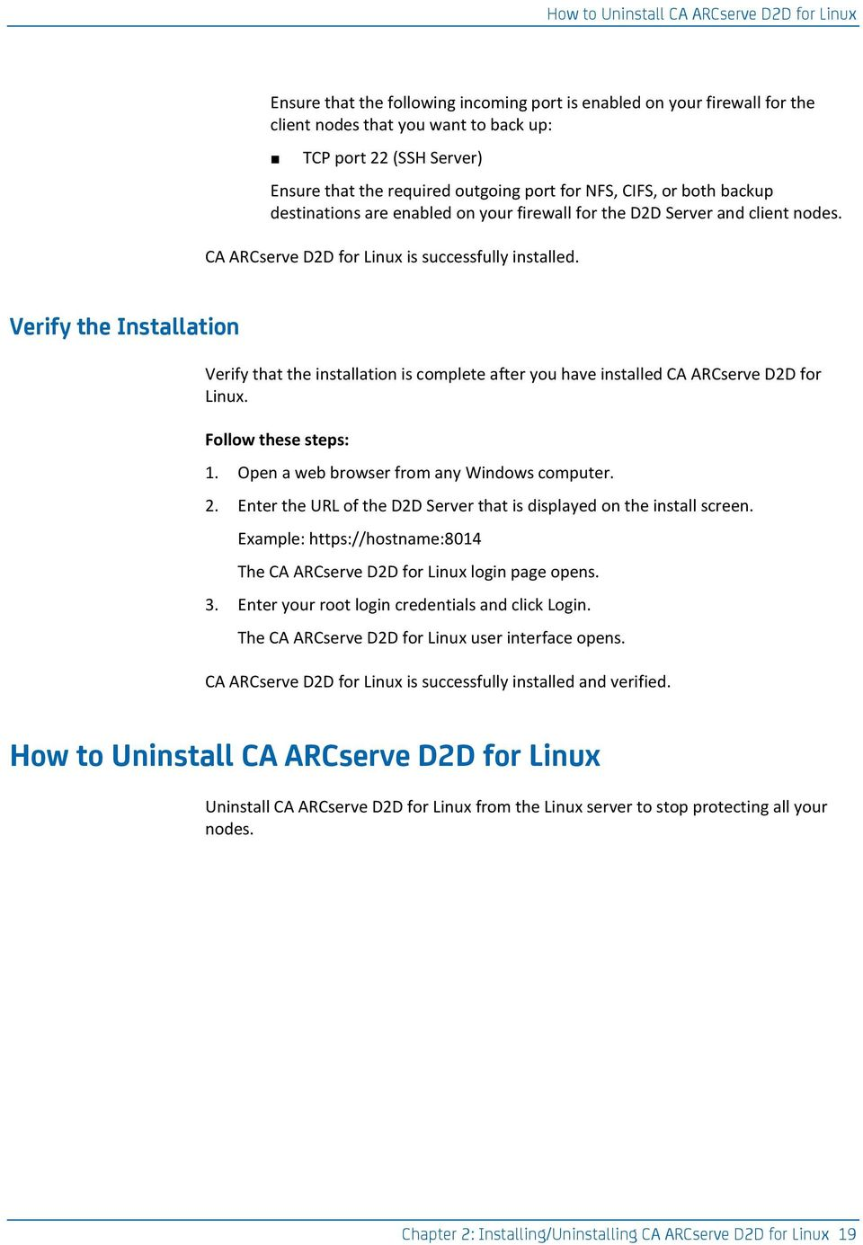 Verify the Installation Verify that the installation is complete after you have installed CA ARCserve D2D for Linux. Follow these steps: 1. Open a web browser from any Windows computer. 2.