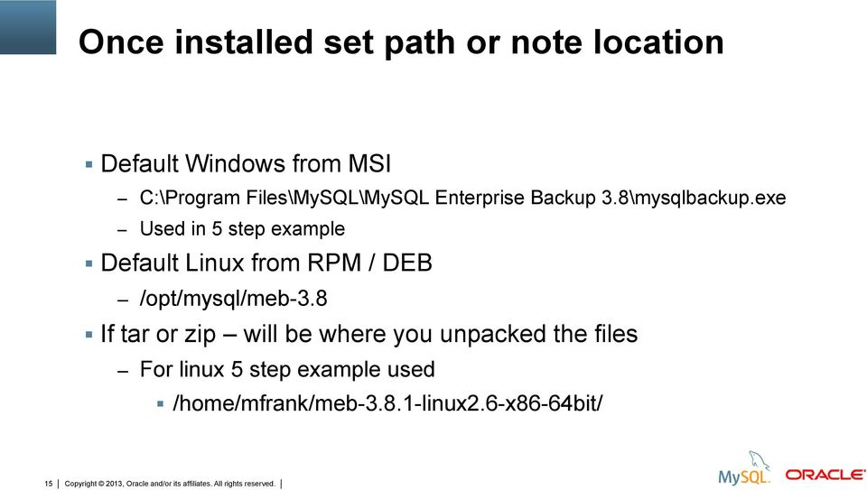exe Used in 5 step example Default Linux from RPM / DEB /opt/mysql/meb-3.