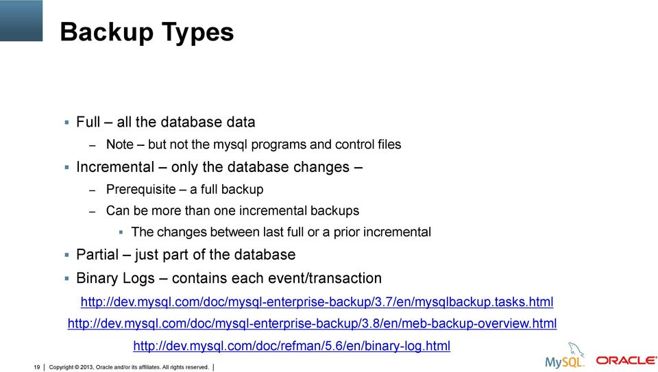 part of the database Binary Logs contains each event/transaction http://dev.mysql.com/doc/mysql-enterprise-backup/3.7/en/mysqlbackup.