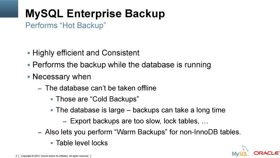 Those are Cold Backups The database is large backups can take a long time Export backups are