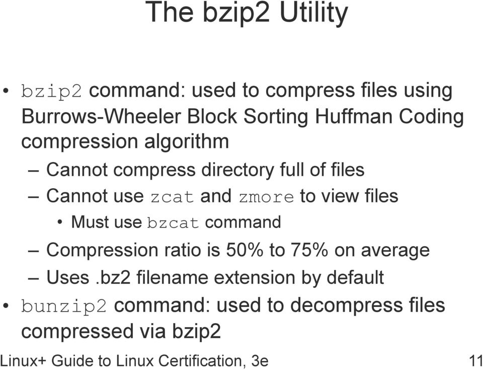 files Must use bzcat command Compression ratio is 50% to 75% on average Uses.