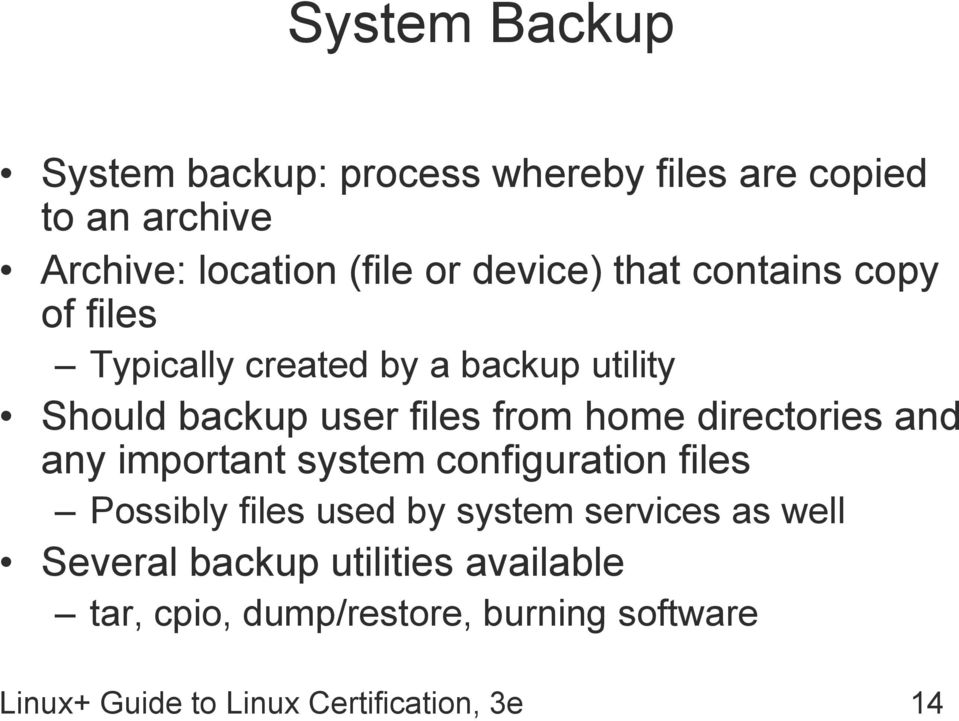 directories and any important system configuration files Possibly files used by system services as well