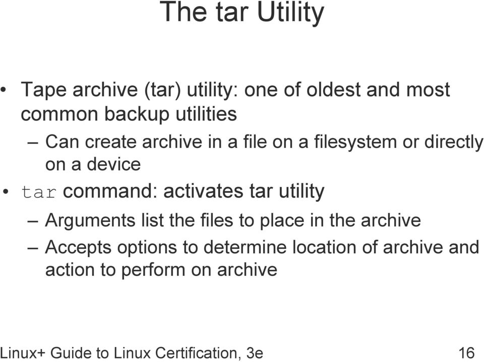tar utility Arguments list the files to place in the archive Accepts options to determine