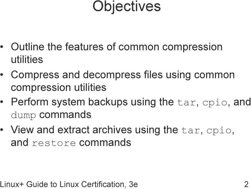 backups using the tar, cpio, and dump commands View and extract archives