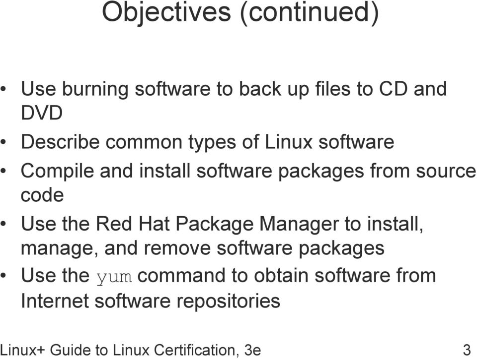 Hat Package Manager to install, manage, and remove software packages Use the yum command to
