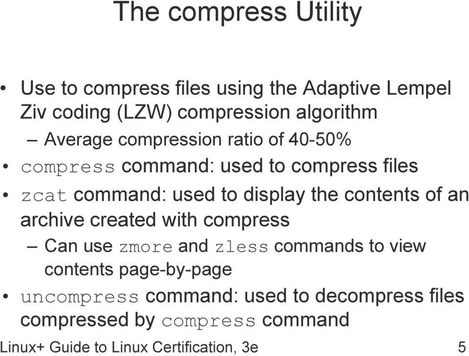 contents of an archive created with compress Can use zmore and zless commands to view contents page-by-page