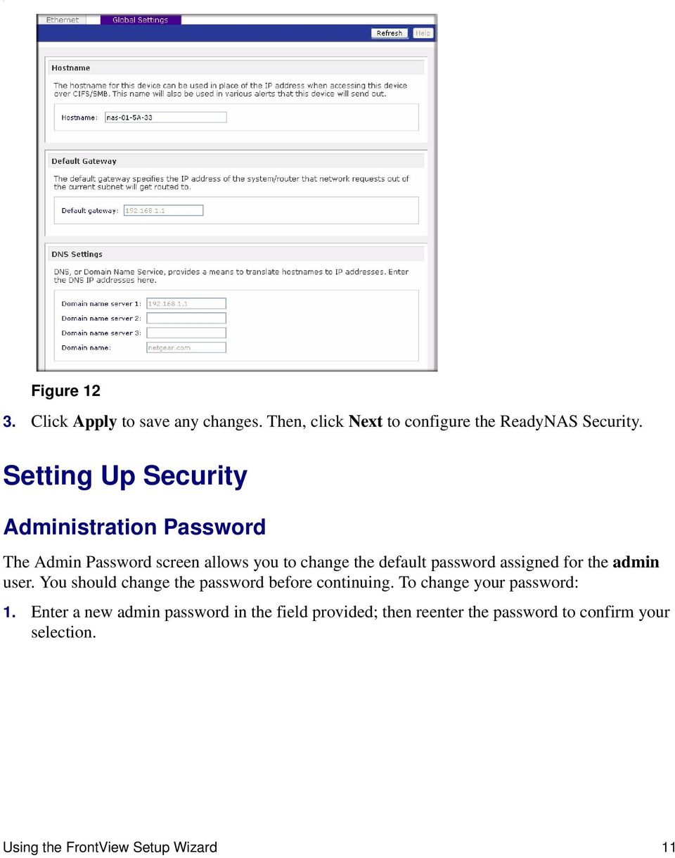 assigned for the admin user. You should change the password before continuing. To change your password: 1.