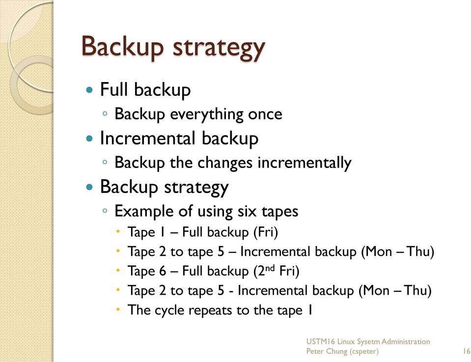 (Fri) Tape 2 to tape 5 Incremental backup (Mon Thu) Tape 6 Full backup (2 nd Fri) Tape
